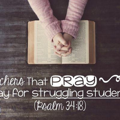 Teachers That Pray: Struggling Students
