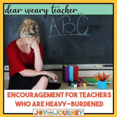 encouragement for teachers who are heavy-burdened